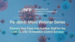 Pandemic Micro Webinar Series: Prepare Your Food and Nutrition Staff for the CMS COVID-19 Infection Control Surveys