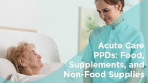 Acute Care PPDs: Food, Supplements, and Non-Food Supplies