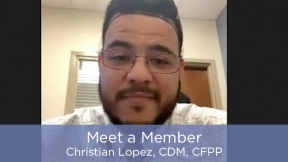Meet a Member - Christian Lopez, CDM, CFPP