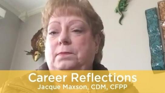 Career Reflections - Jacque Maxson, CDM, CFPP