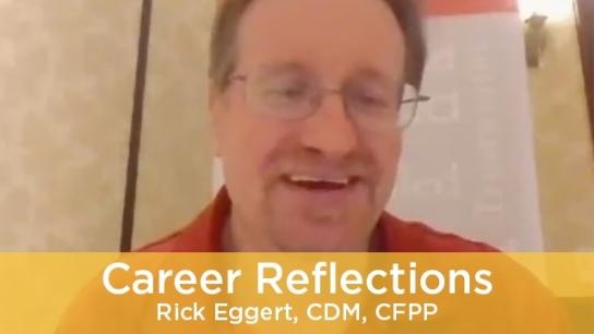 Career Reflections - Rick Eggert, CDM, CFPP
