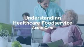 Understanding Healthcare Foodservice: Acute Care