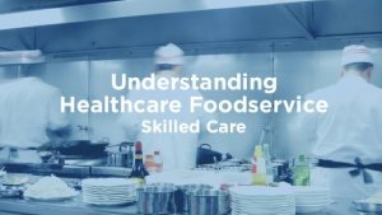 Understanding Healthcare Foodservice: Skilled Care